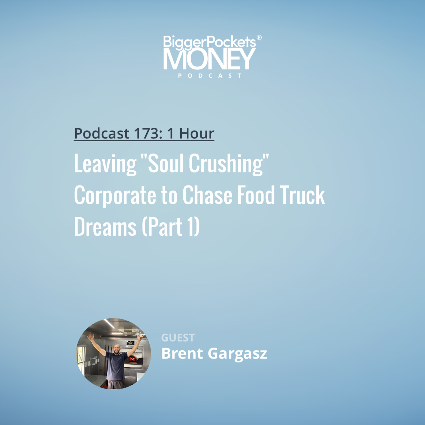 "173: Leaving ""Soul Crushing"" Corporate to Chase Food Truck Dreams with Brent TheFoodTruckCEO (Part 1)"