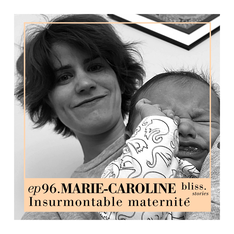 EP96- MARIE-CAROLINE, INSURMONTABLE MATERNITÉ