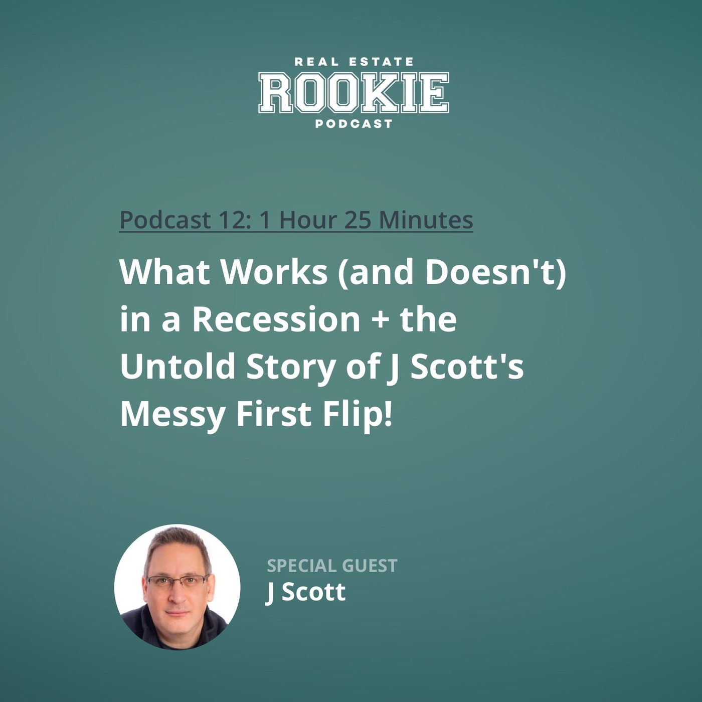 What Works (and Doesn't) in a Recession & the Untold Story of J Scott's Messy First Flip