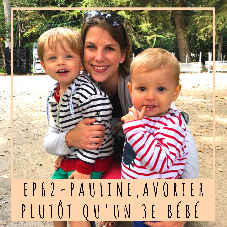 EP62- PAULINE, AVORTER PLUTÔT QU'UN 3E BÉBÉ