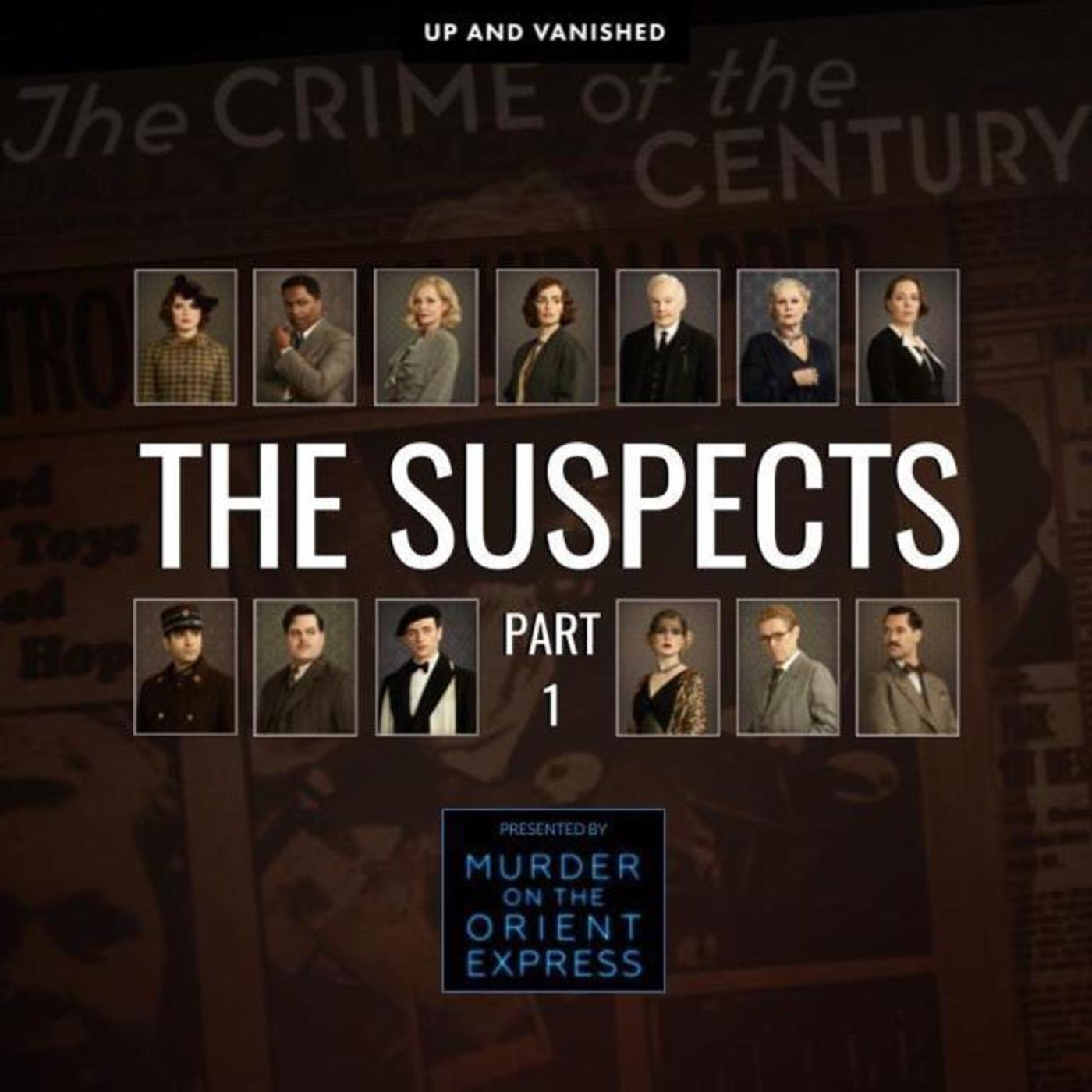 The Suspects : Part 1 - Presented by Up and Vanished and Murder On the Orient Express