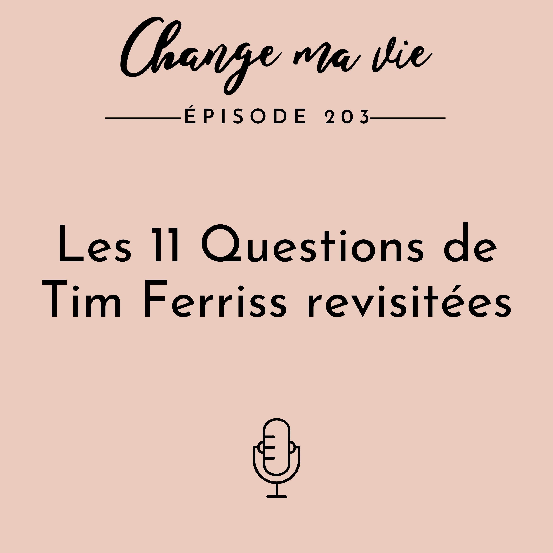 (203) Les 11 Questions de Tim Ferriss revisitées