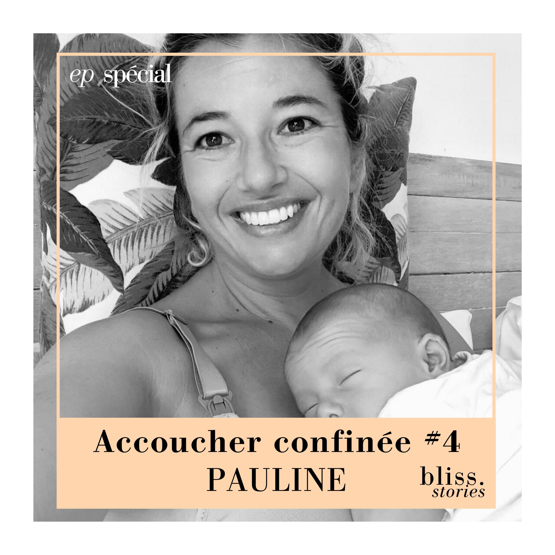 EP SPÉCIAL - ACCOUCHER CONFINÉE #4 - PAULINE