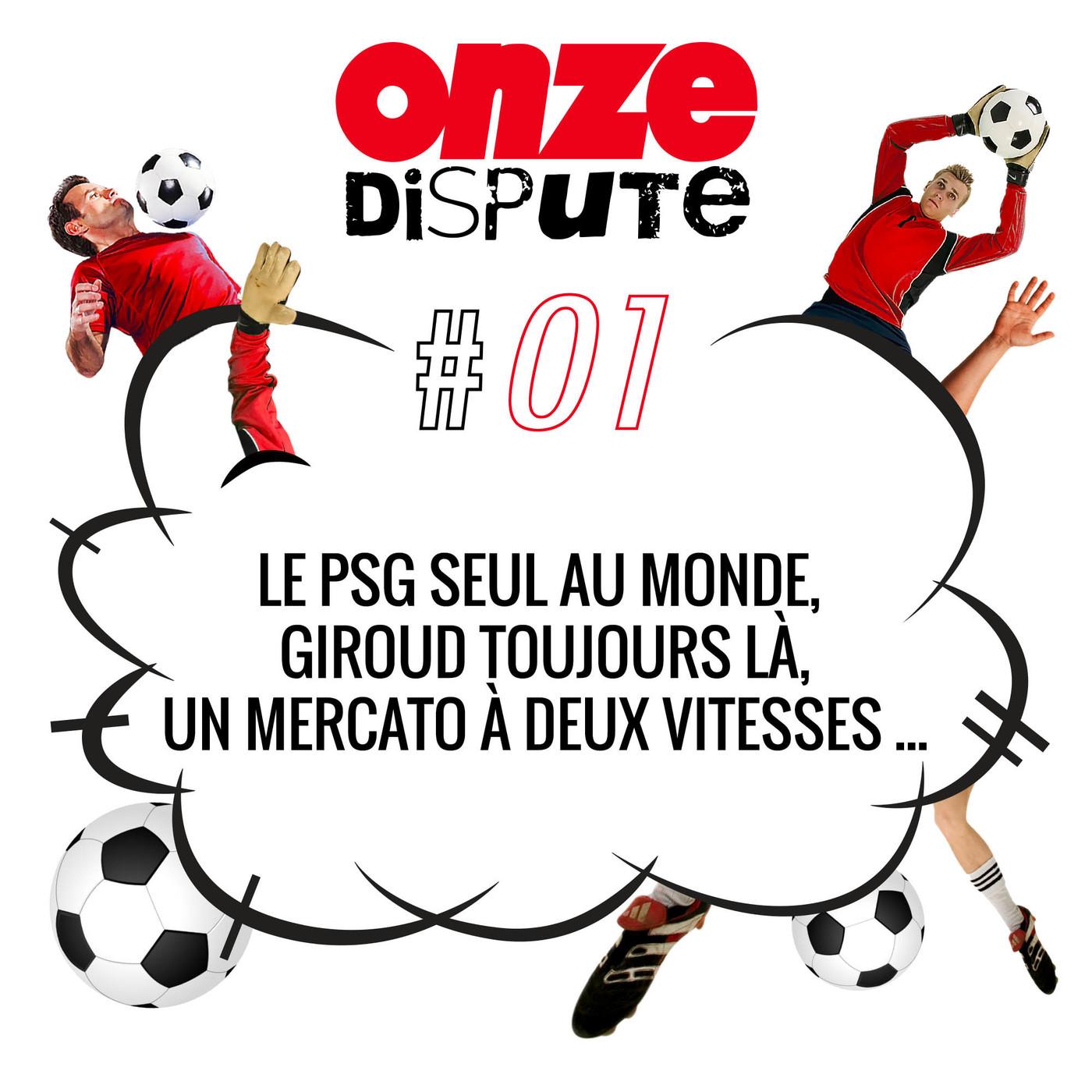 #1 Le PSG seul au monde, Giroud toujours là, un mercato à deux vitesses
