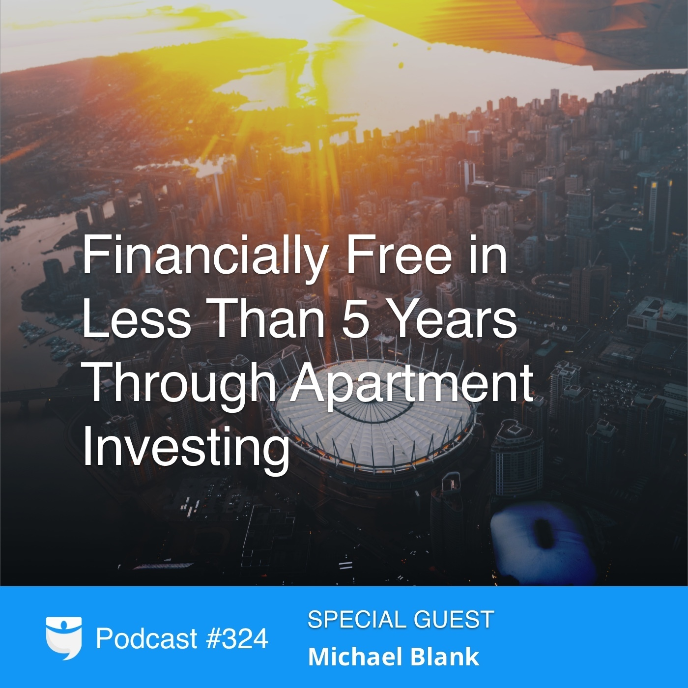 #324: Financially Free in Less Than 5 Years Through Apartment Investing With Michael Blank