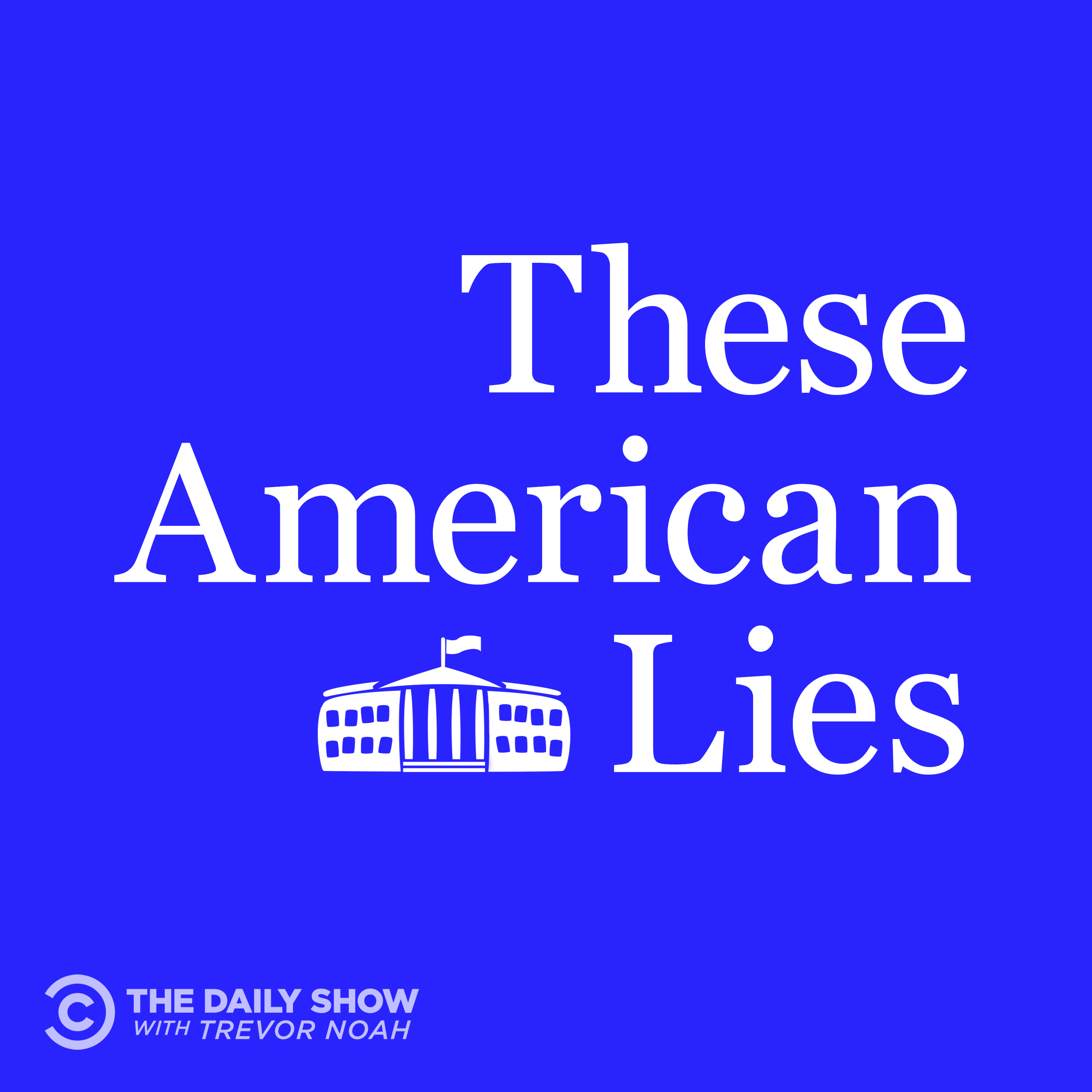 Introducing The Daily Show Podcast Universe Episode 1: These American Lies