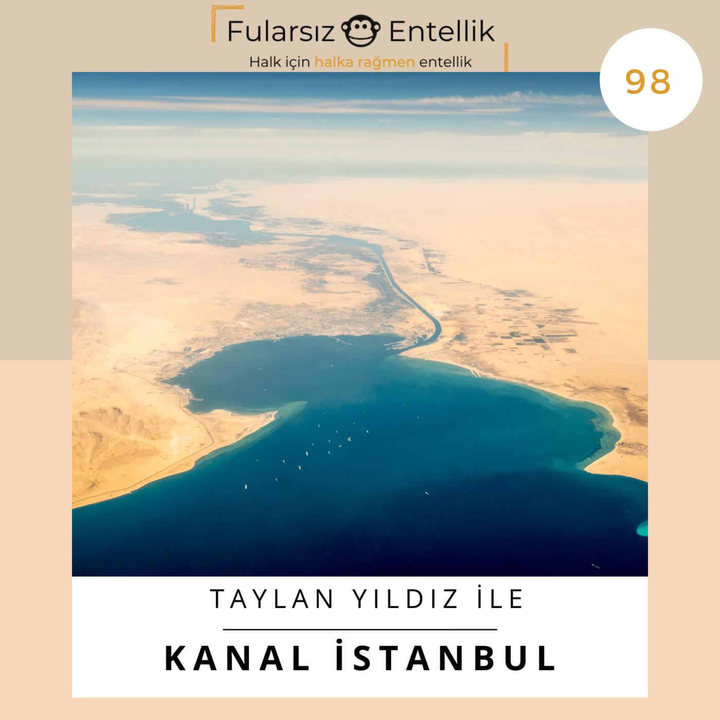 Kanal İstanbul: Taylan Yıldız ile Para, Çevre, Siyaset