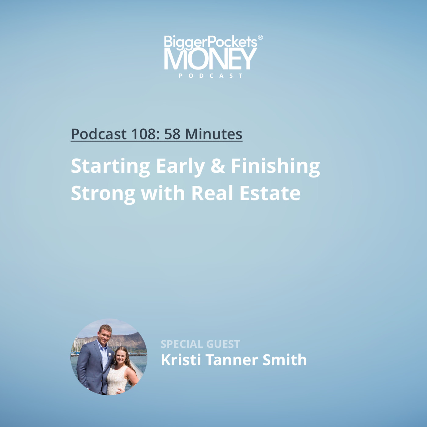 108: Starting Early & Finishing Strong with Real Estate with Kristi Tanner Smith
