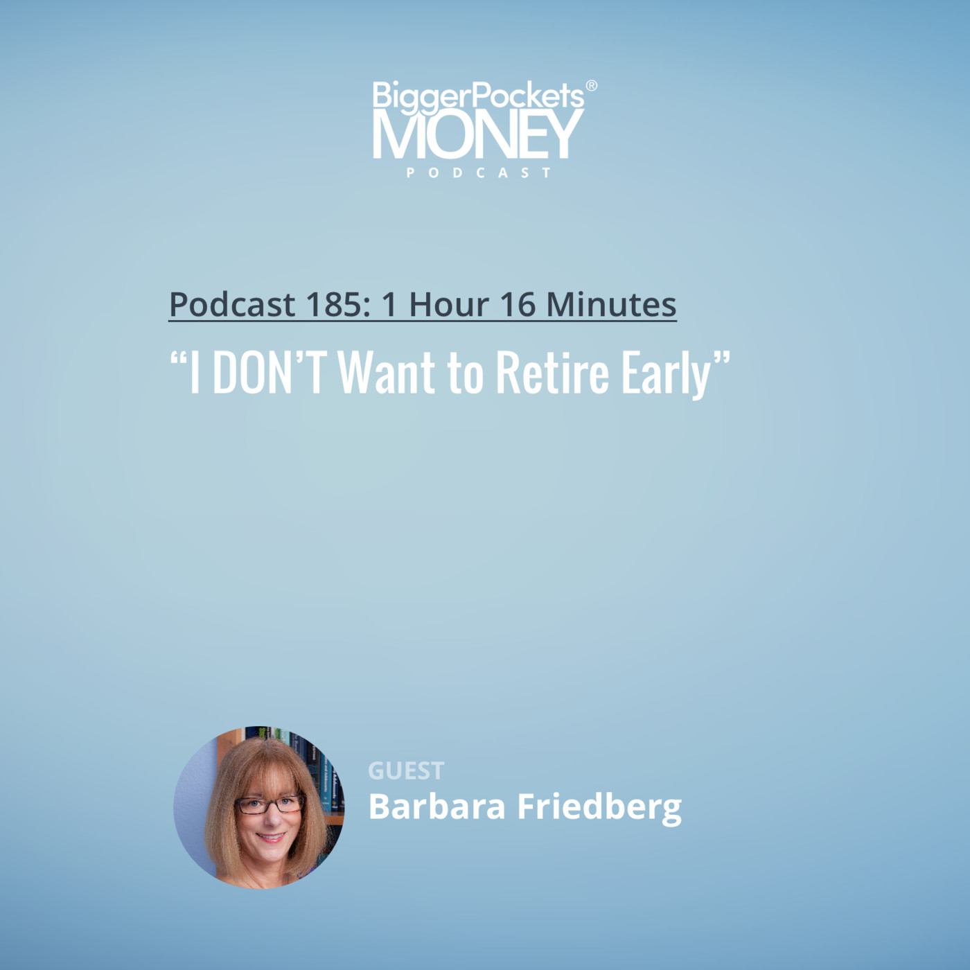 "185: ""I DON'T Want to Retire Early"" with Investing Expert Barbara Friedberg"