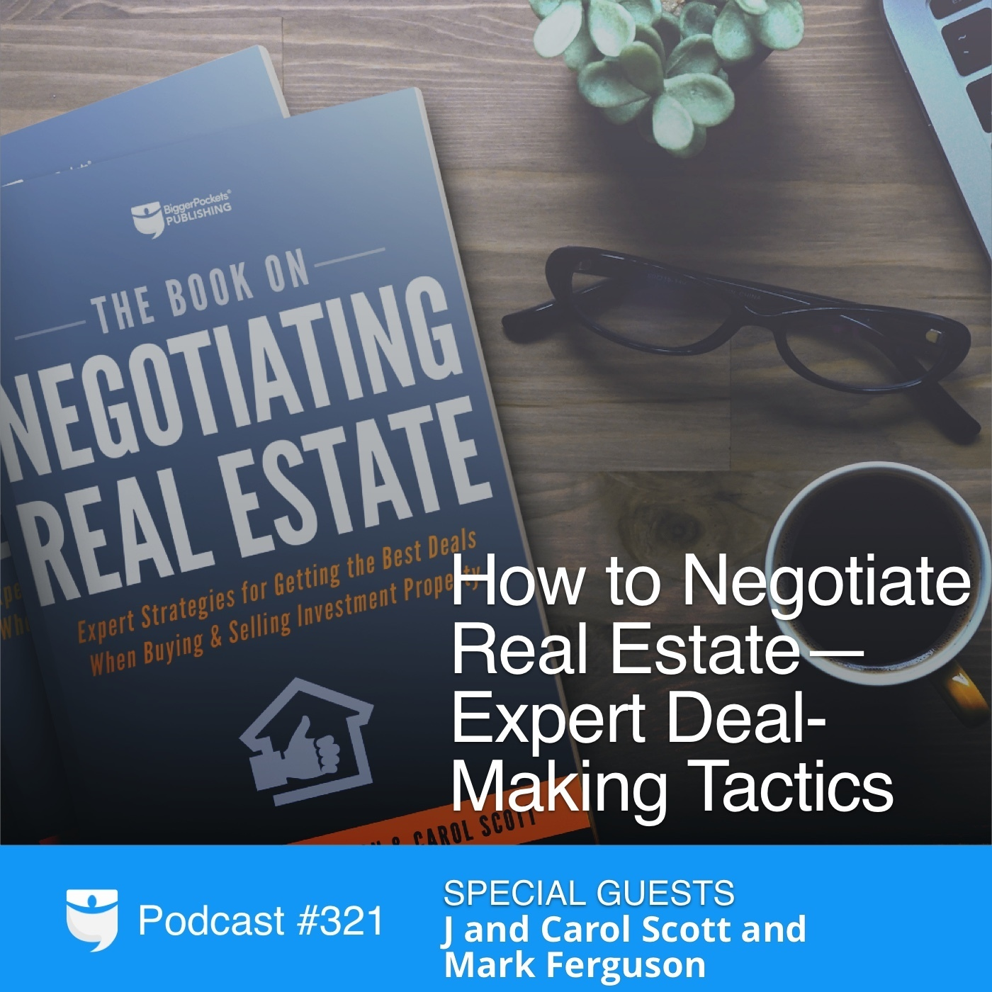#321: How to Negotiate Real Estate—Expert Deal-Making Tactics with J and Carol Scott and Mark Ferguson