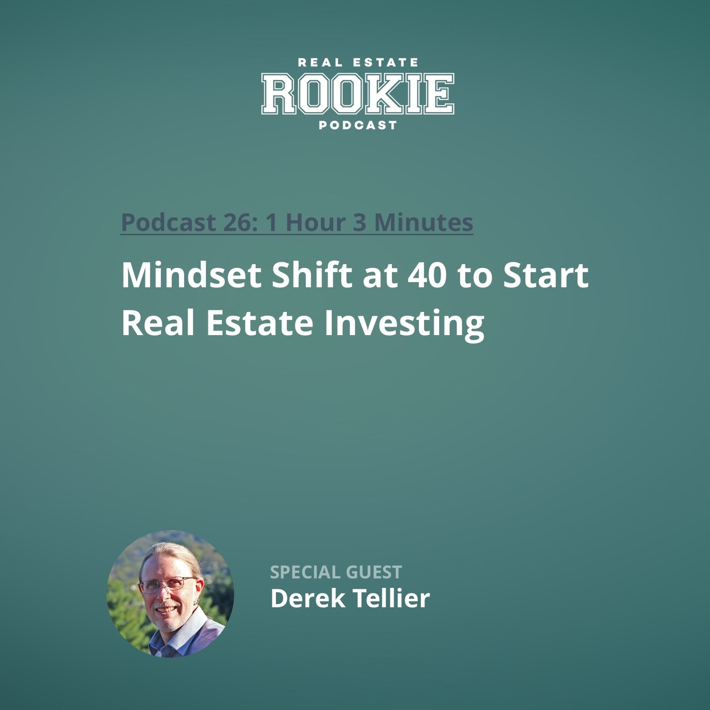 Mindset Shift at 40 to Start Real Estate Investing with Derek Tellier