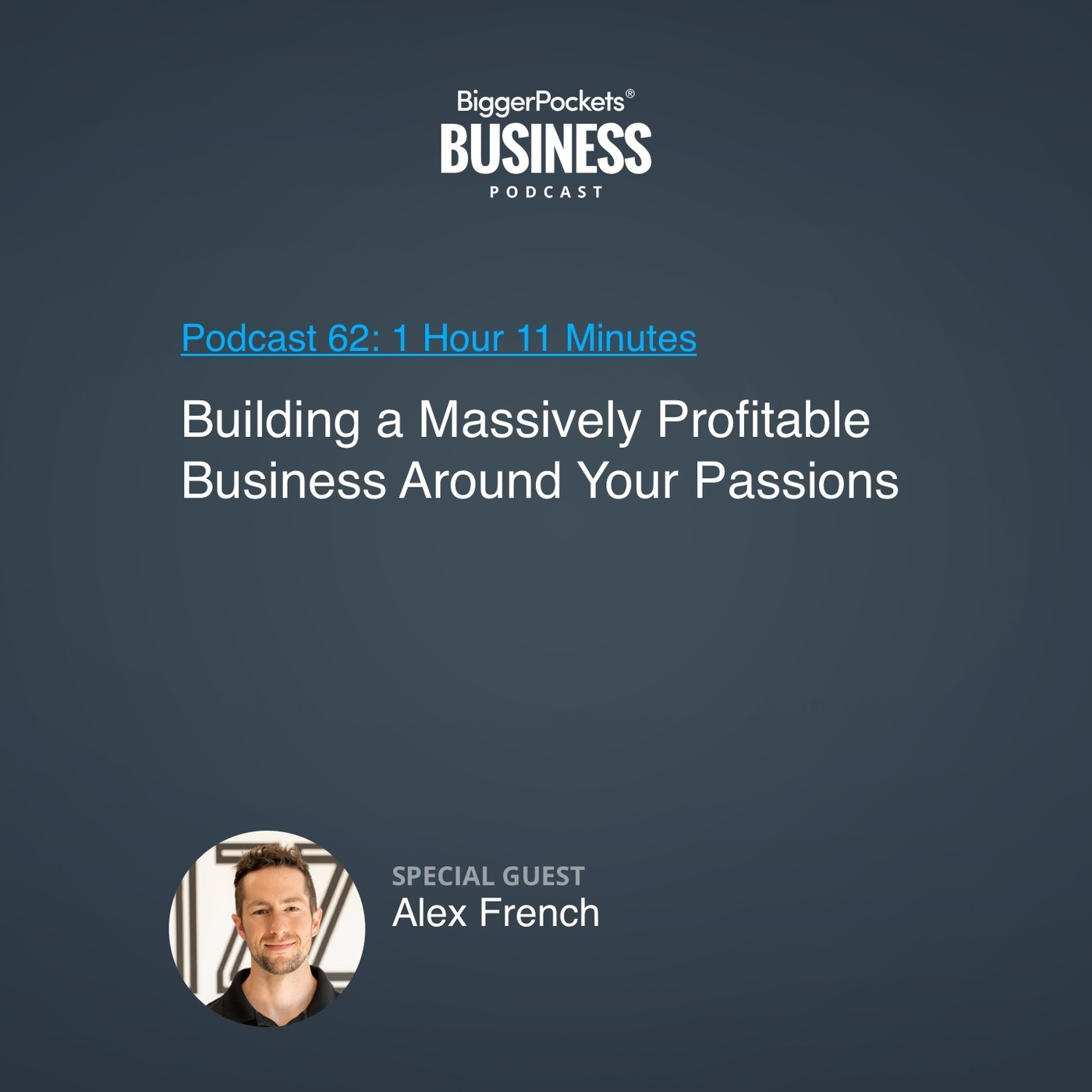 62: Building a Massively Profitable Business Around Your Passions With Alex French