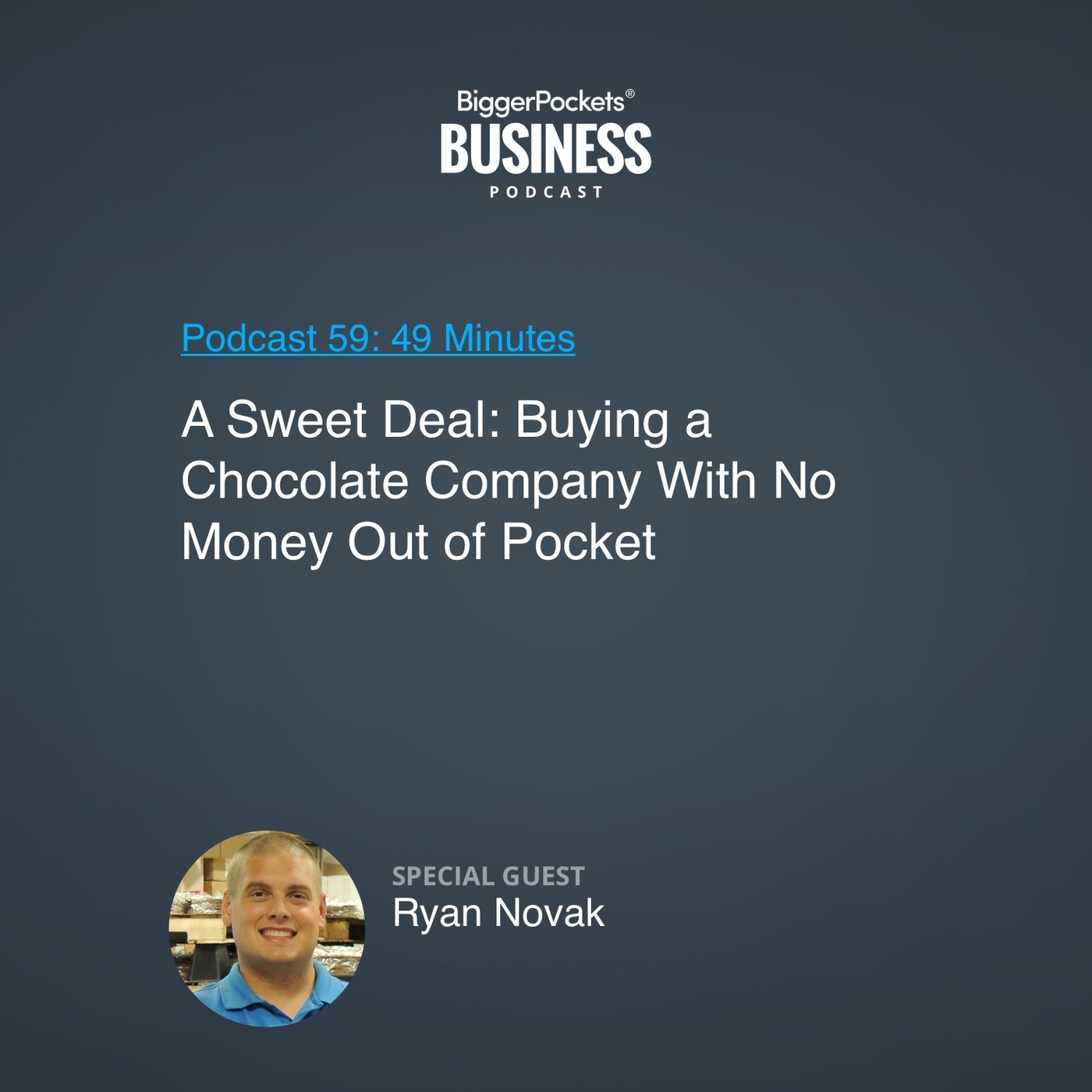 59: A Sweet Deal:  Buying a Chocolate Company With No Money Out of Pocket With Ryan Novak