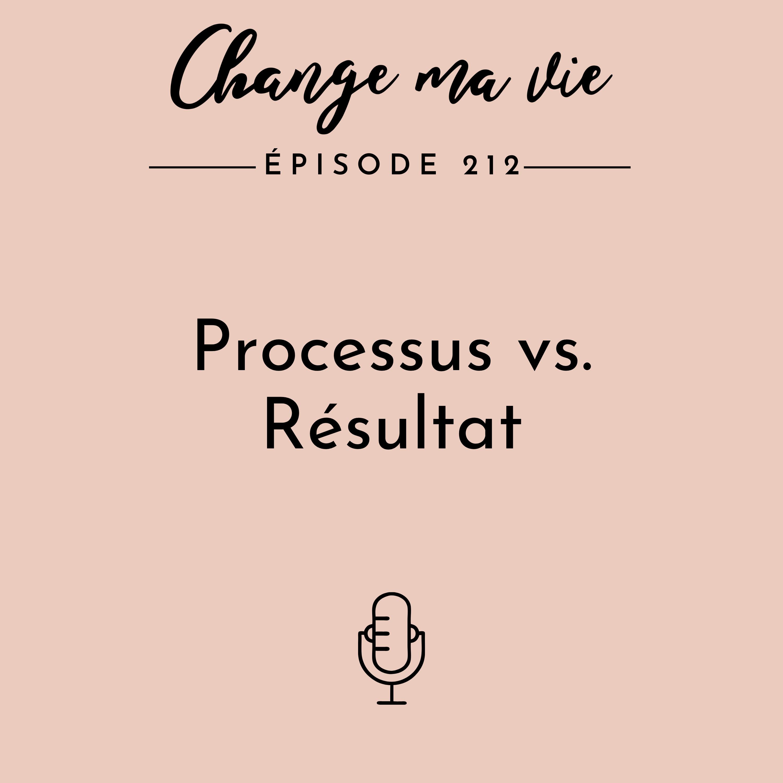 (212) Processus vs. Résultat