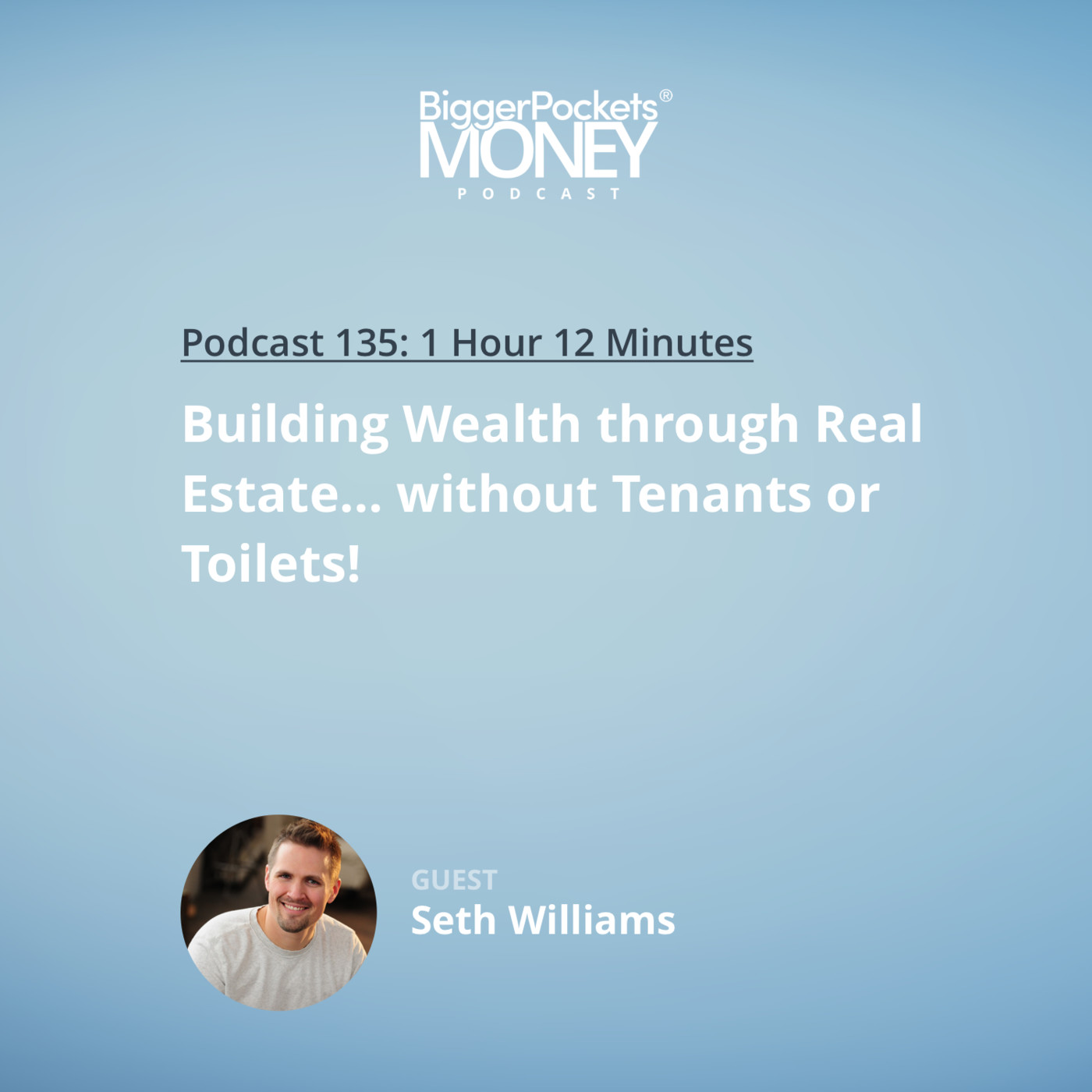 135: Building Wealth through Real Estate... without Tenants or Toilets! with Seth Williams