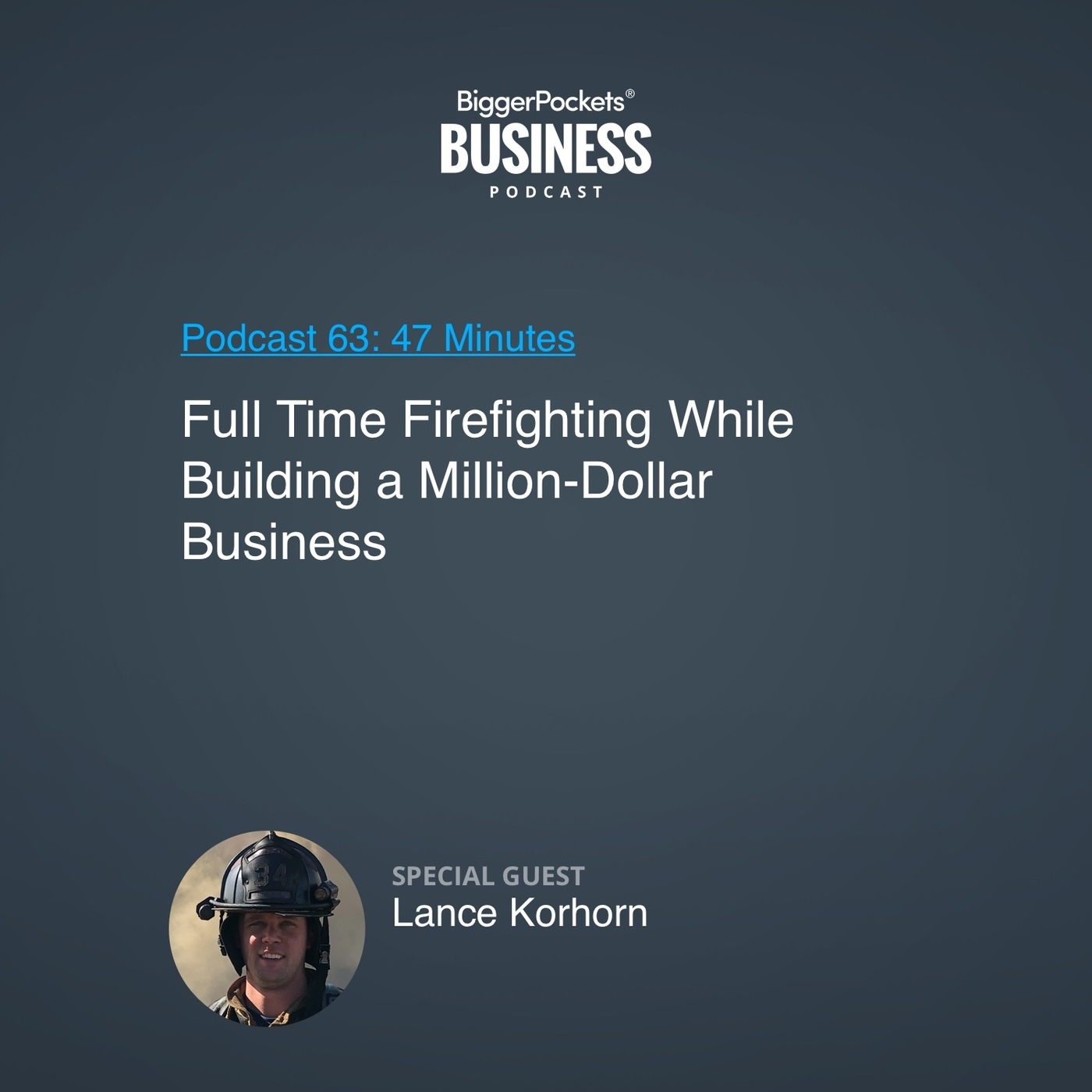 63: Full-Time Firefighting While Building a Million-Dollar Business With Lance Korhorn