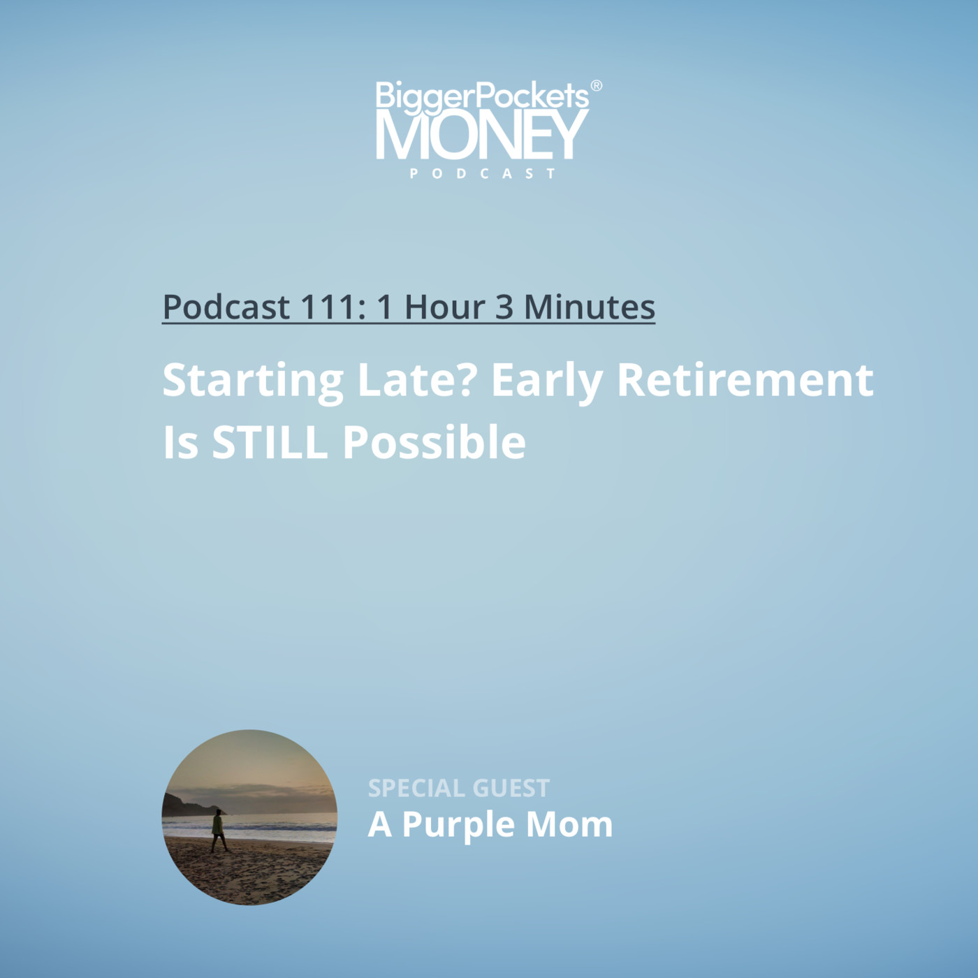 111: Starting Late? Early Retirement Is STILL Possible with A Purple Mom
