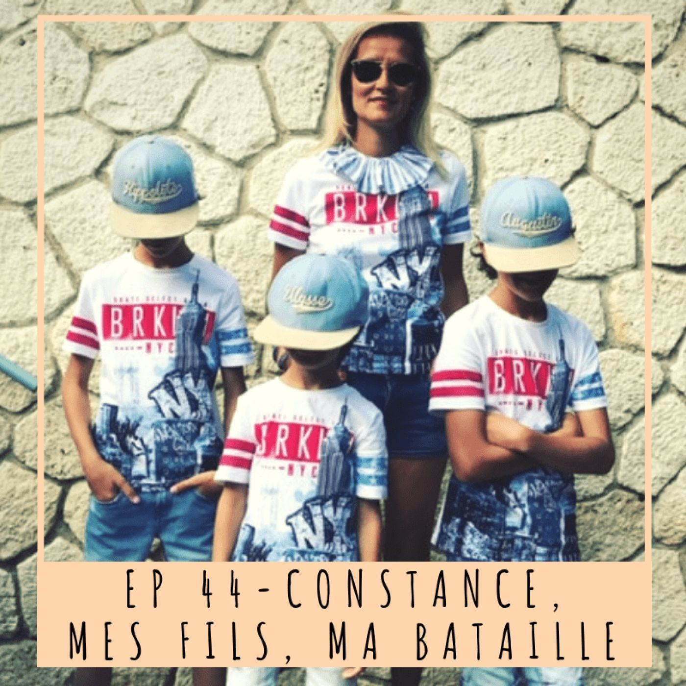 EP 44- CONSTANCE, MES FILS, MA BATAILLE