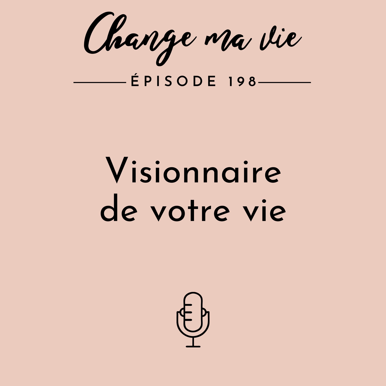 (198) Visionnaire de votre vie