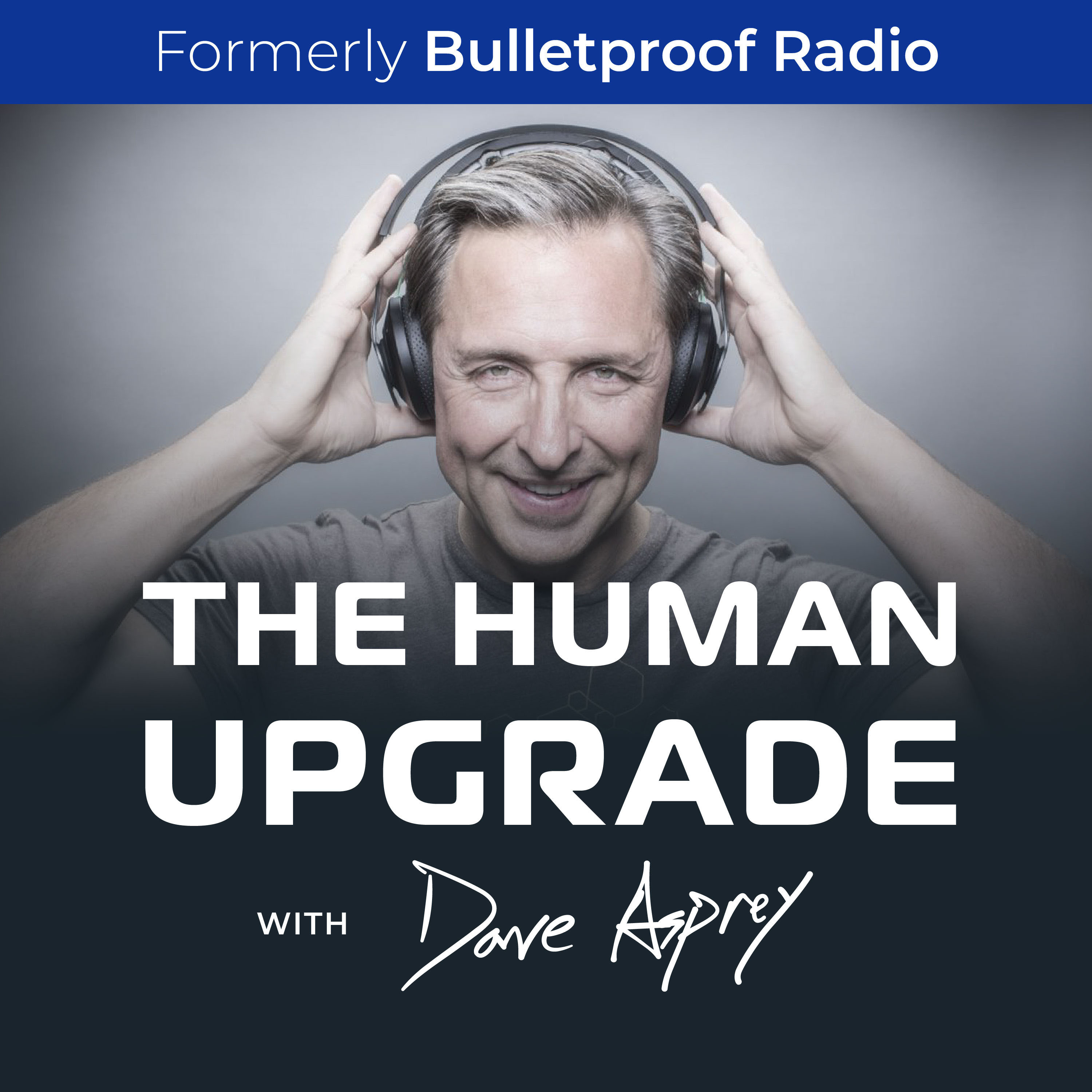 The Human Upgrade with Dave Asprey—formerly Bulletproof Radio podcast