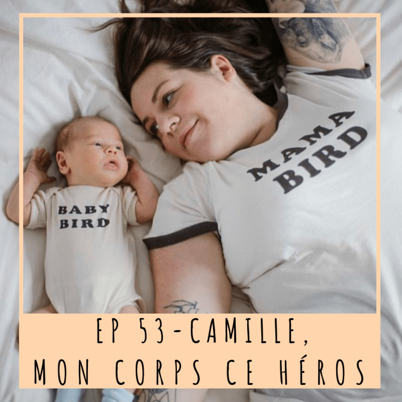 EP53- CAMILLE, MON CORPS CE HÉROS