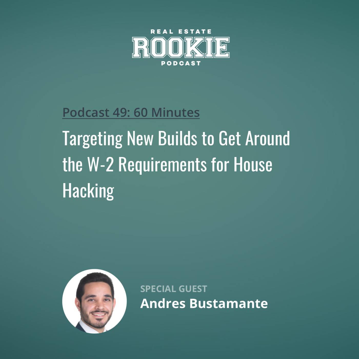 Targeting New Builds to Get Around the W-2 Requirements for House Hacking with Andres Bustamante