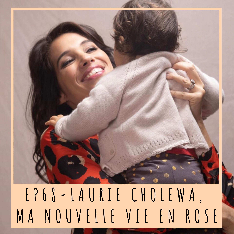 EP68- LAURIE CHOLEWA, MA NOUVELLE VIE EN ROSE