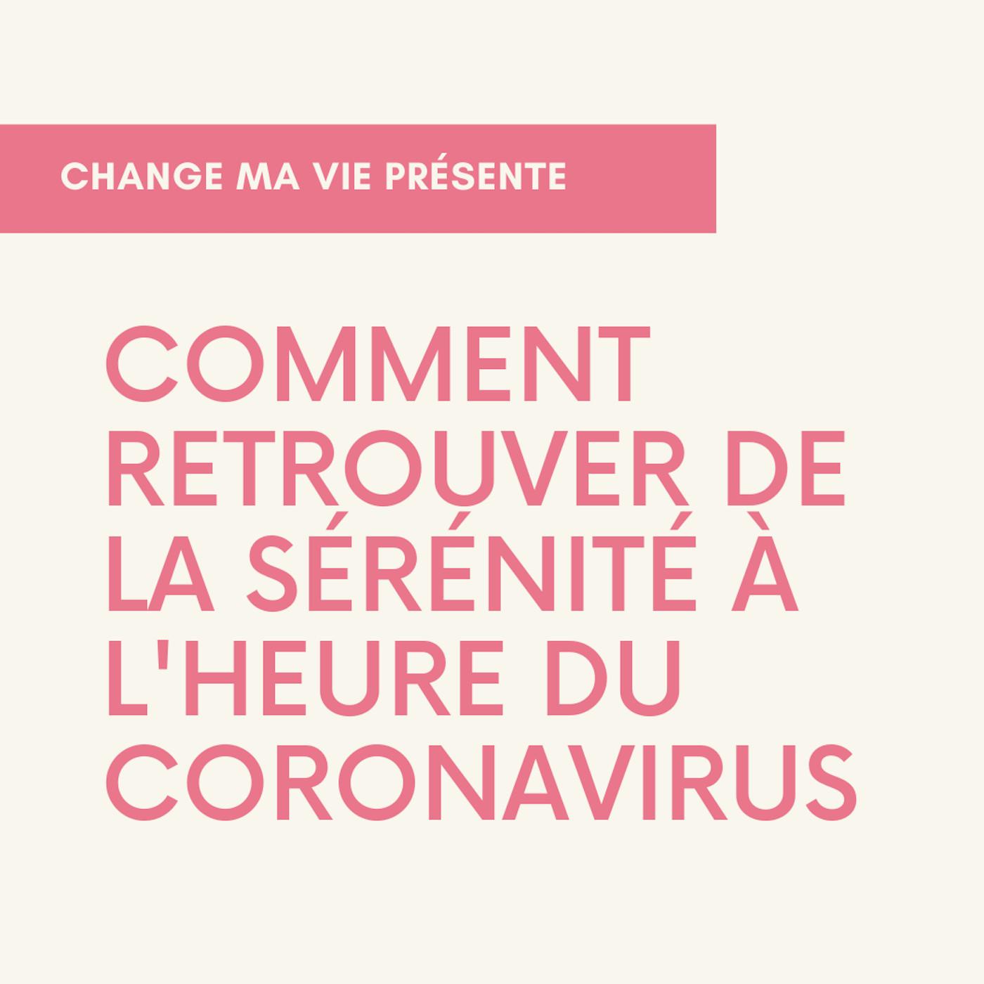 Comment retrouver de la sérénité à l'heure du coronavirus ?