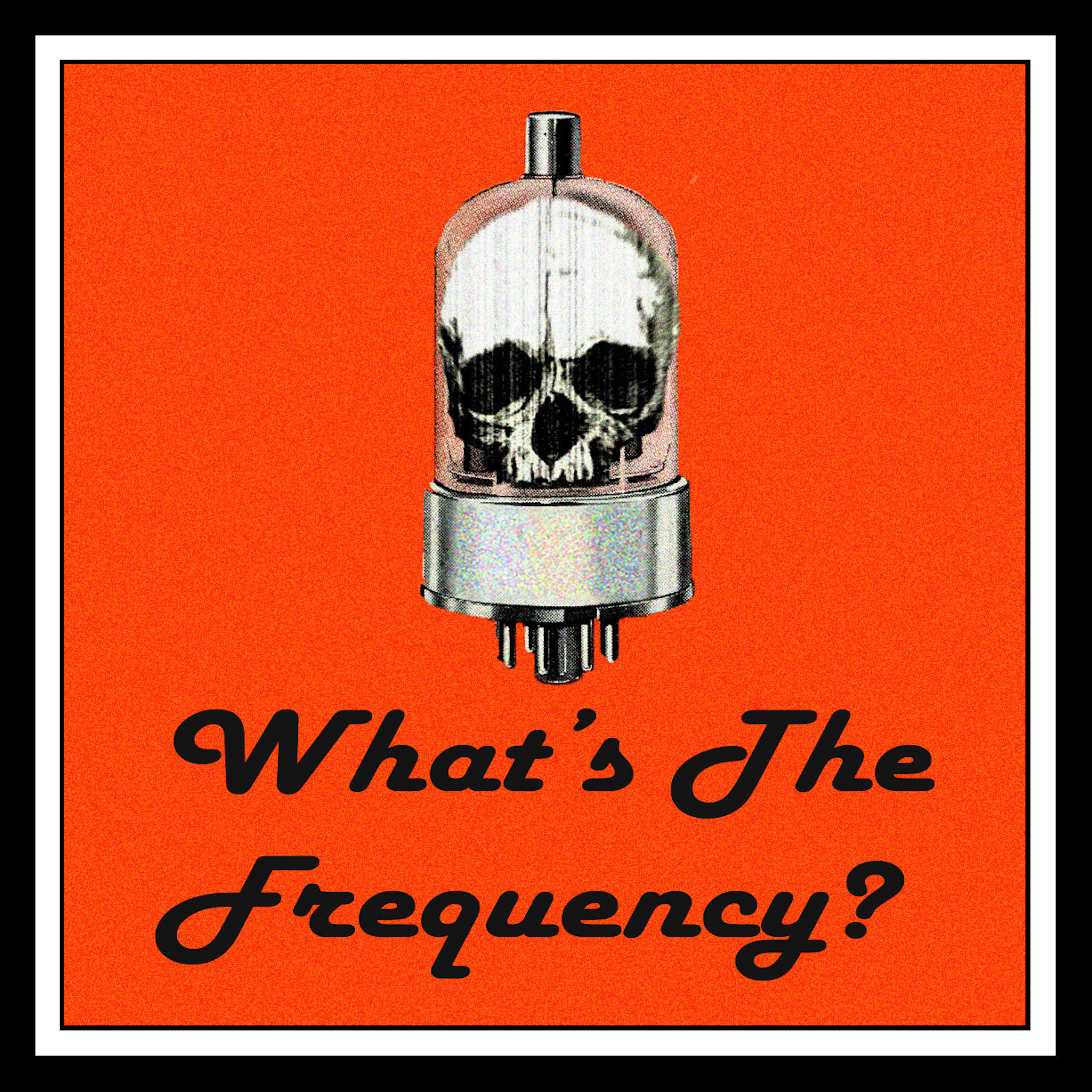 """    What's The Frequency? "" Podcast"