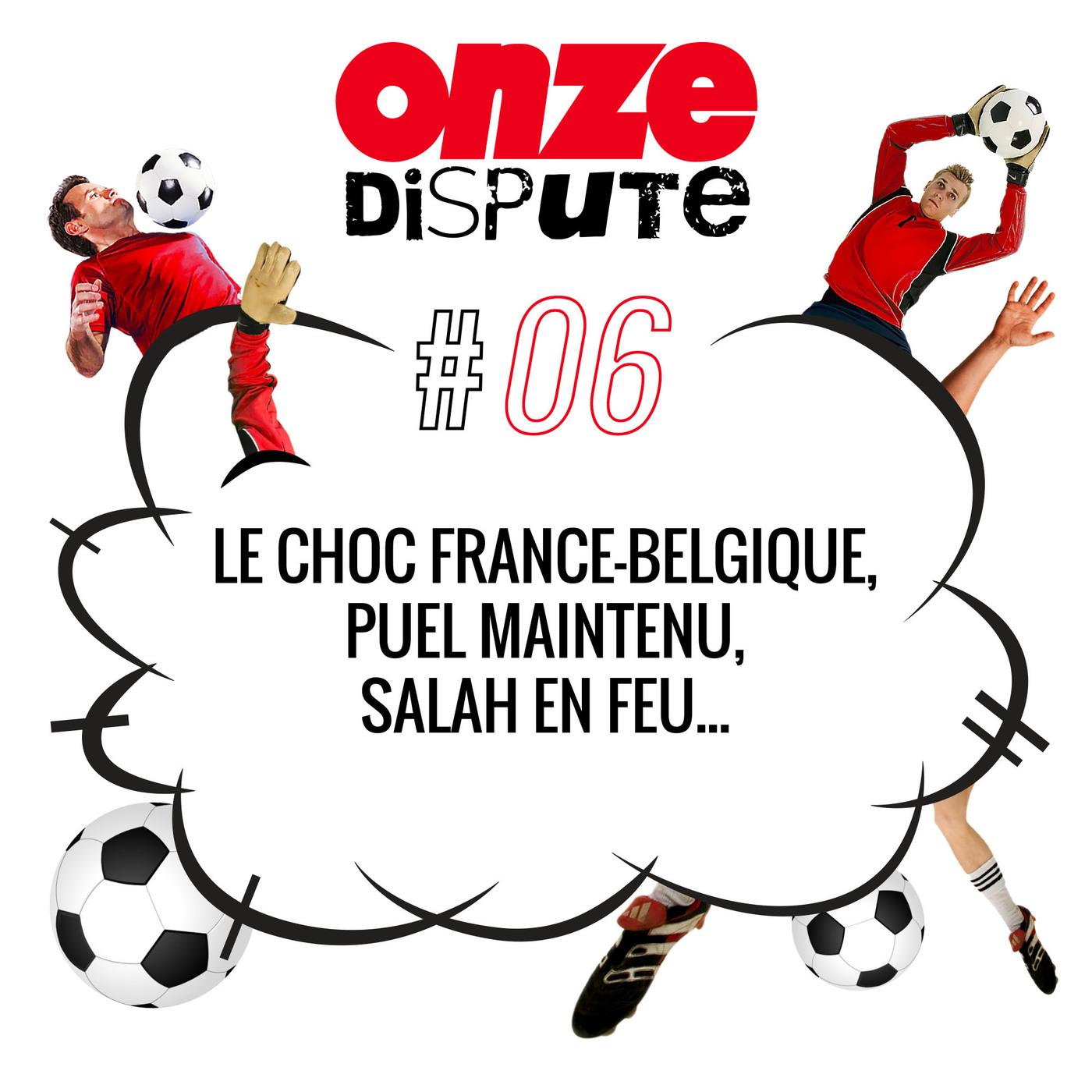 #6 Le choc France-Belgique, Puel maintenu, Salah en feu