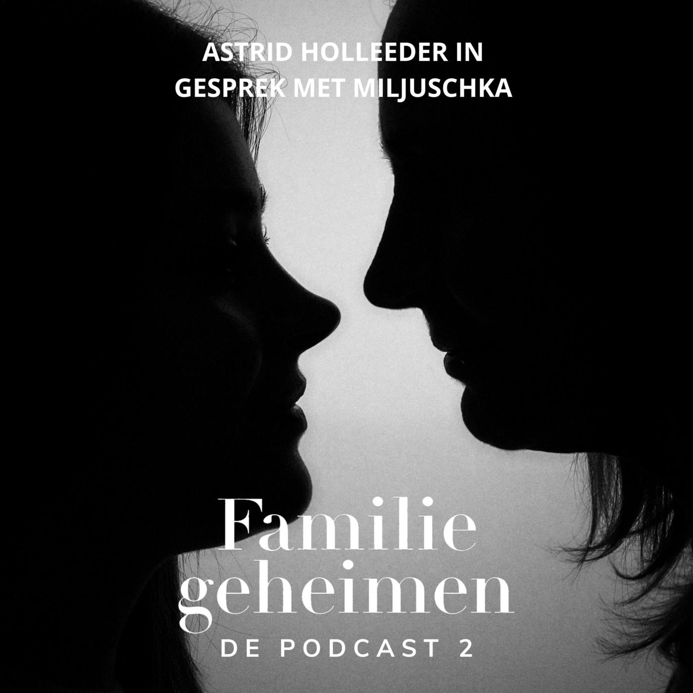 Familiegeheimen #2 - Astrid Holleeder in gesprek met Miljuschka
