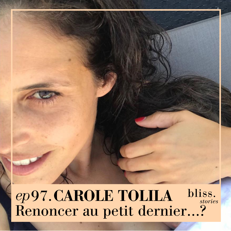 EP97- CAROLE TOLILA, RENONCER AU PETIT DERNIER...?