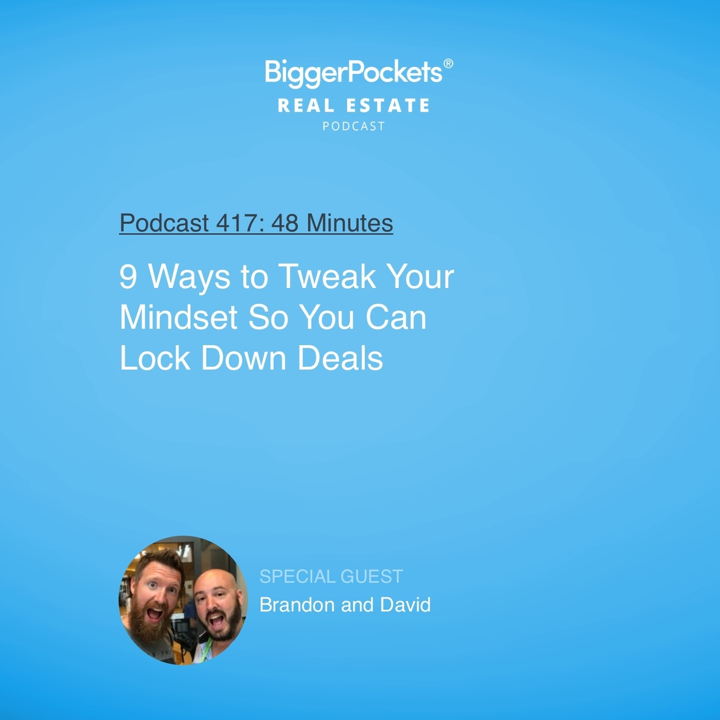 417: 9 Ways to Tweak Your Mindset So You Can Lock Down Deals with Brandon and David