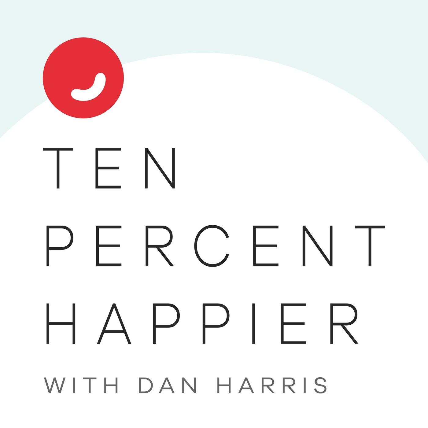 Ten Percent Happier with Dan Harris podcast