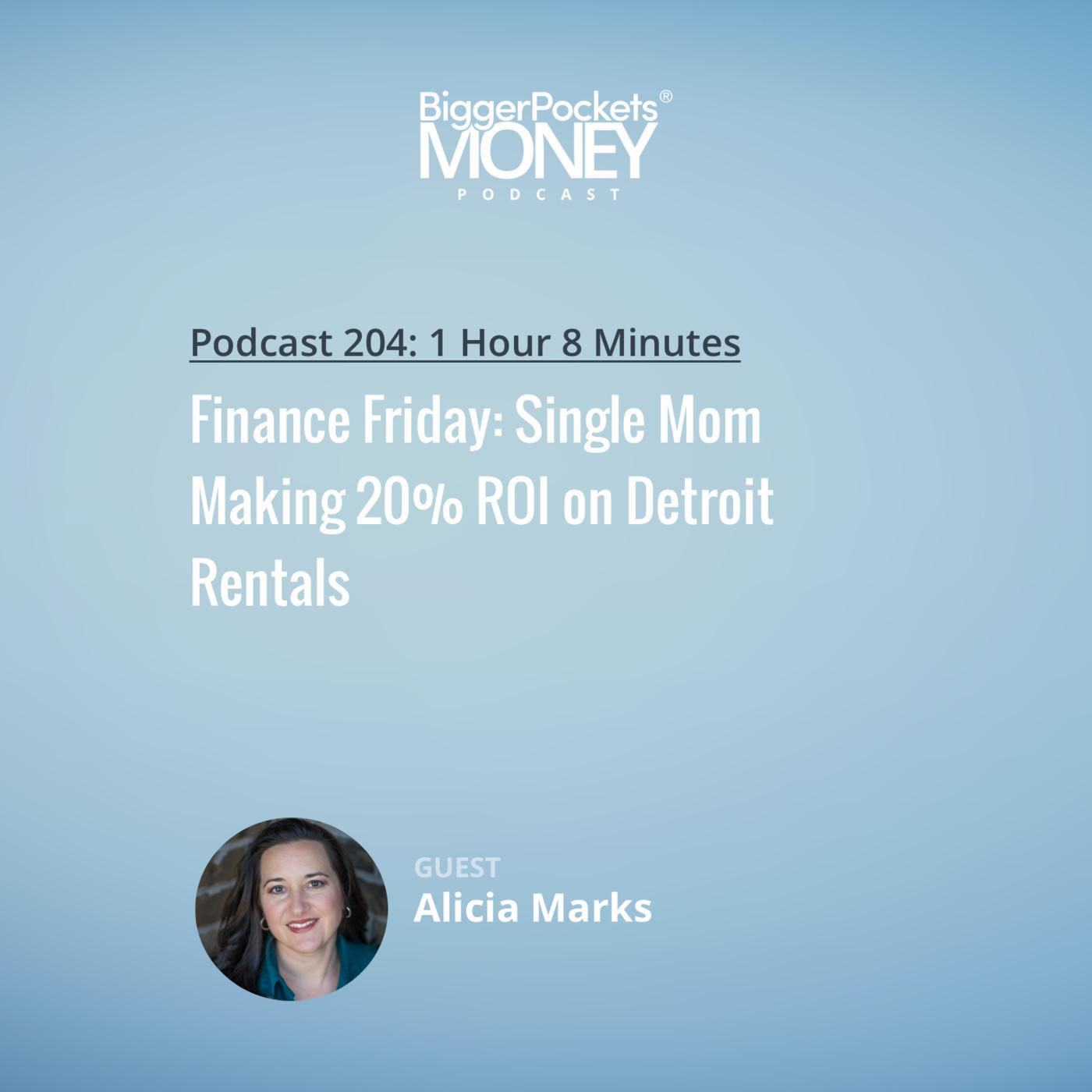 204: Finance Friday: Single Mom Making 20% ROI on Detroit Rentals