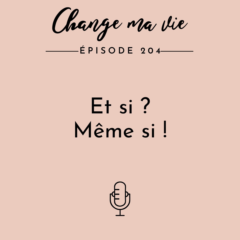 (204) Et si ? Même si !