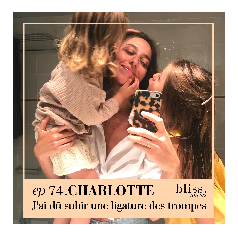 EP74- CHARLOTTE, J'AI DÛ SUBIR UNE LIGATURE DES TROMPES