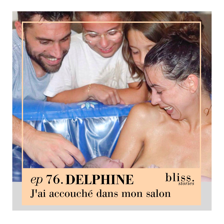 EP76- DELPHINE, J'AI ACCOUCHÉ DANS MON SALON