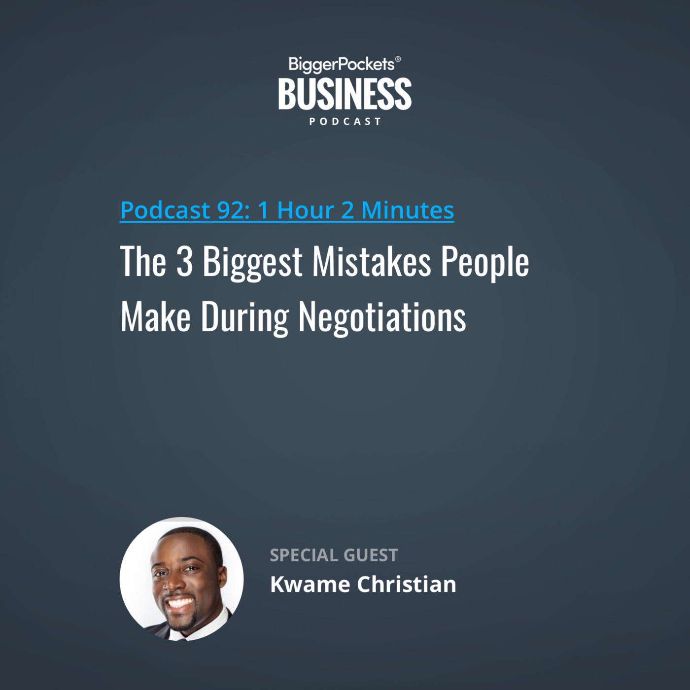 92: The 3 Biggest Mistakes People Make During Negotiations with Kwame Christian M.A. Esquire