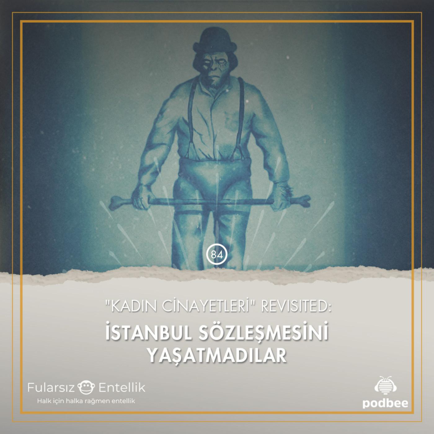 İstanbul Sözleşmesi Yaşatılmadı: Hegemonya ve Ailenin Kutsallığı Üstüne