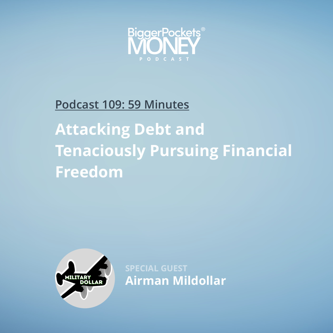 109: Attacking Debt and Tenaciously Pursuing Financial Freedom with Airman Mildollar from Military Dollar