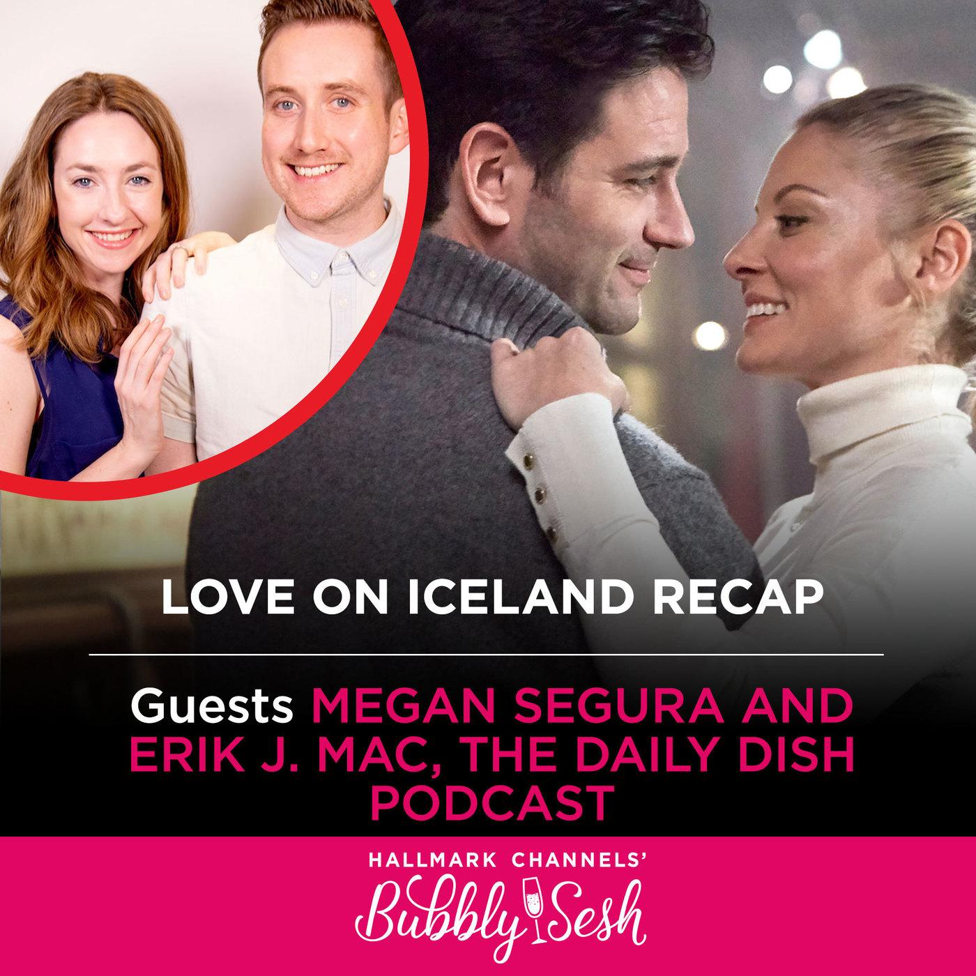 Love on Iceland Recap with Megan Segura and Erik J. Mac, Bravo Daily Dish Podcast