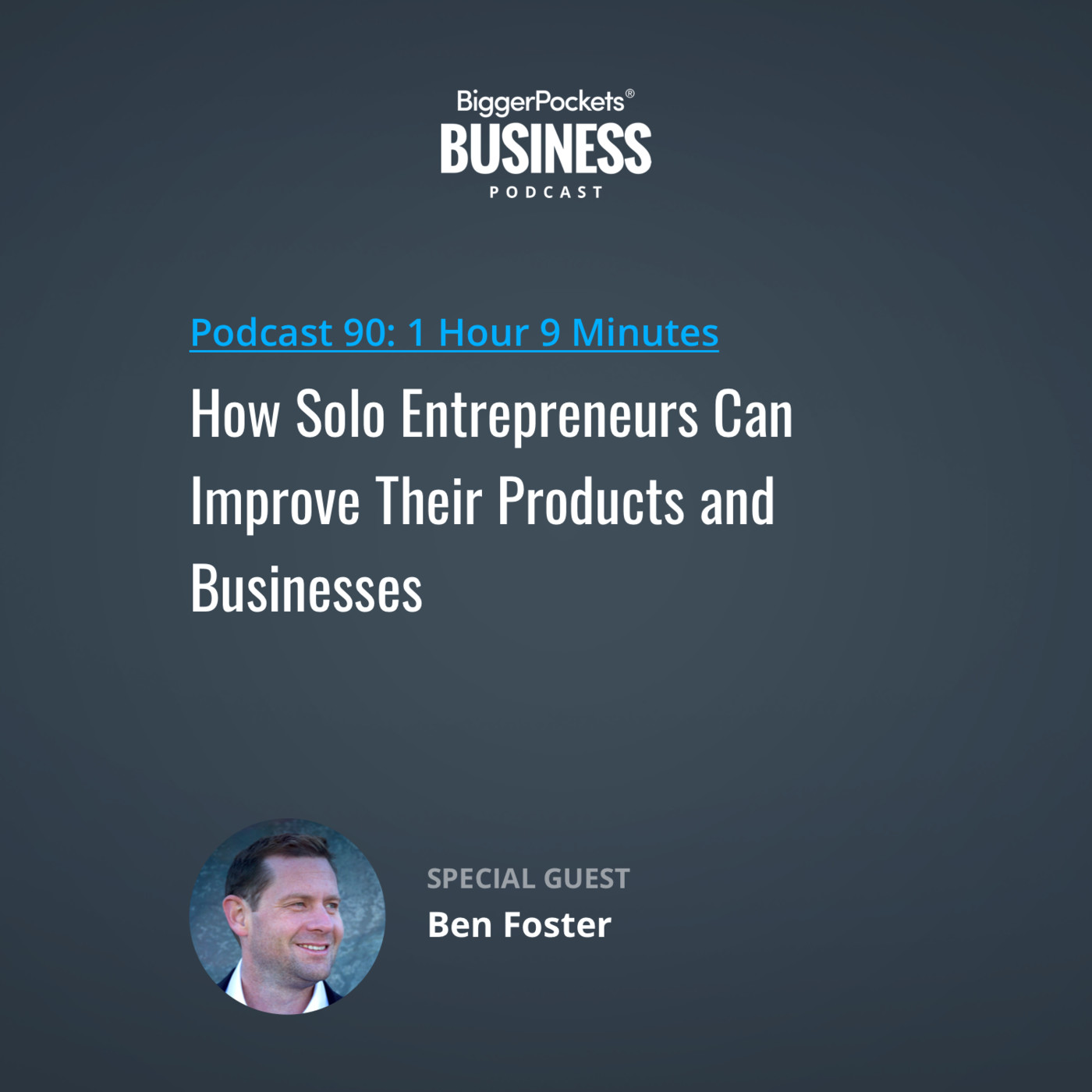 90: How Solo Entrepreneurs Can Improve Their Products and Businesses with Ben Foster
