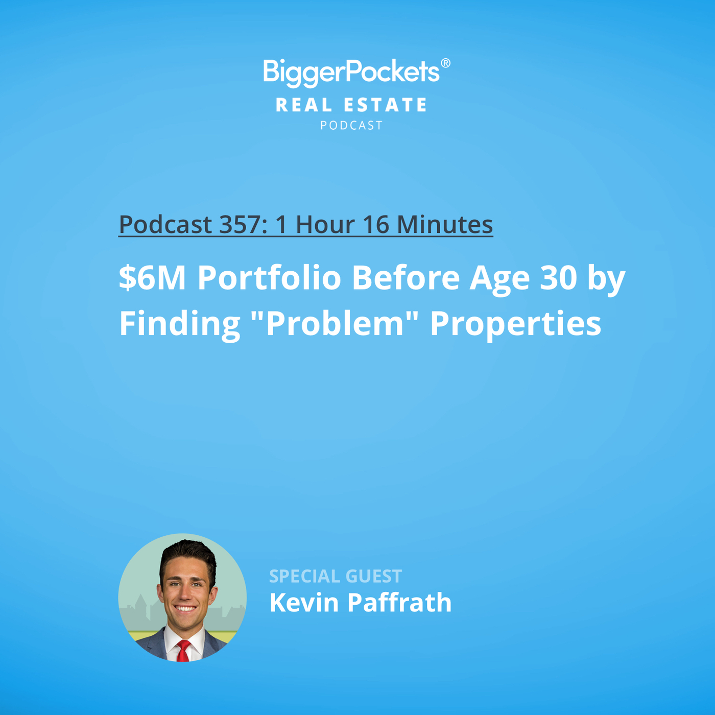 """357: $6M Portfolio Before Age 30 by Finding """"Problem"""" Properties with Kevin Paffrath"""