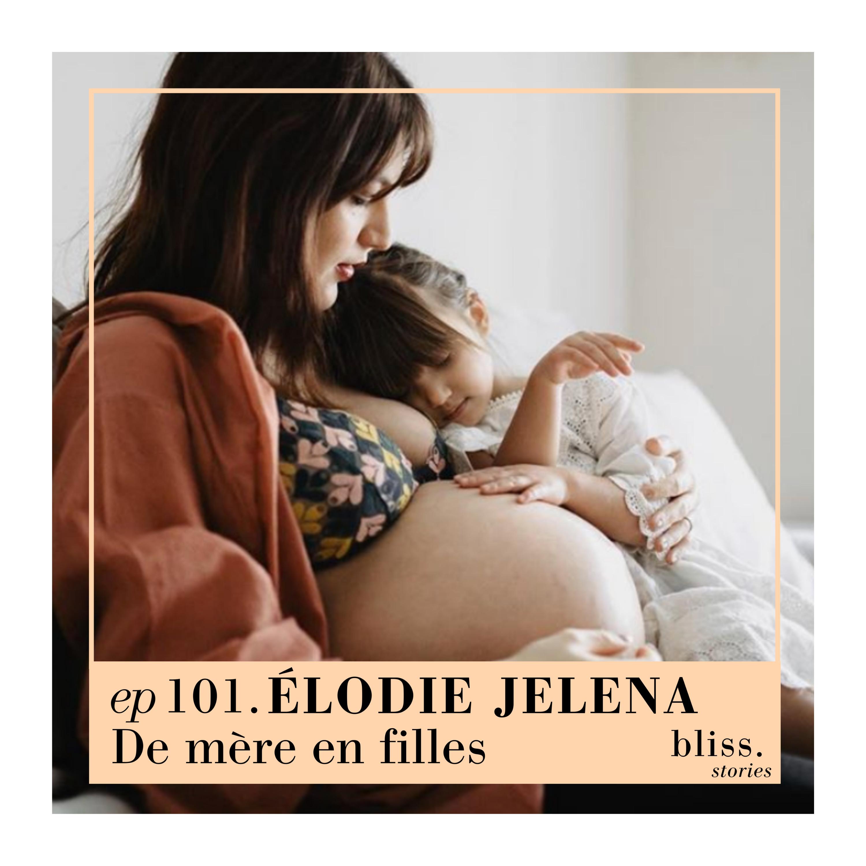 EP101- ÉLODIE JELENA, DE MÈRE EN FILLES