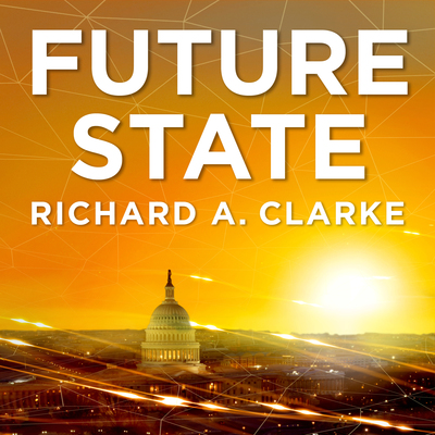 Future State Podcast: The Future State with Richard A  Clarke