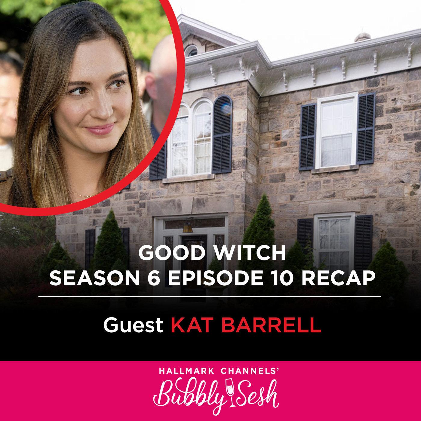 Good Witch Season 6, Episode 10 Recap with Guest Kat Barrell