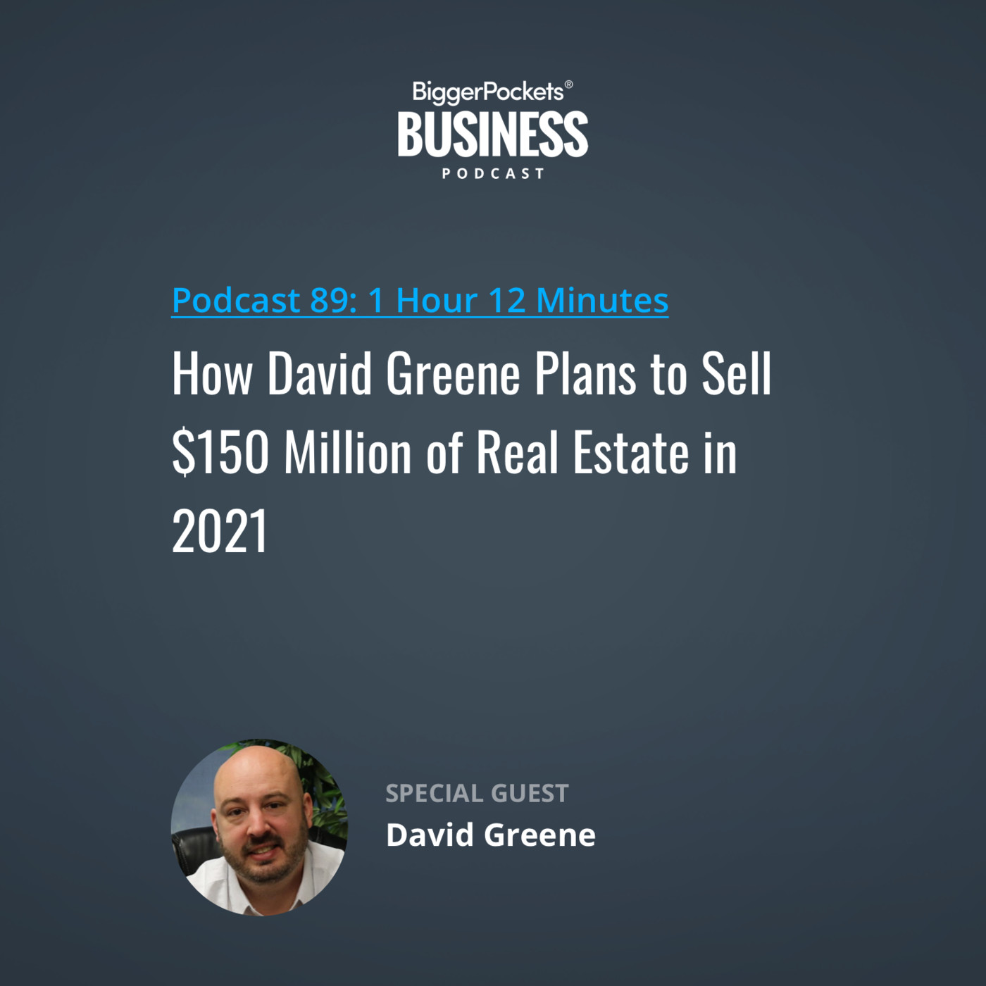 89: How David Greene Plans to Sell $150 Million of Real Estate in 2021