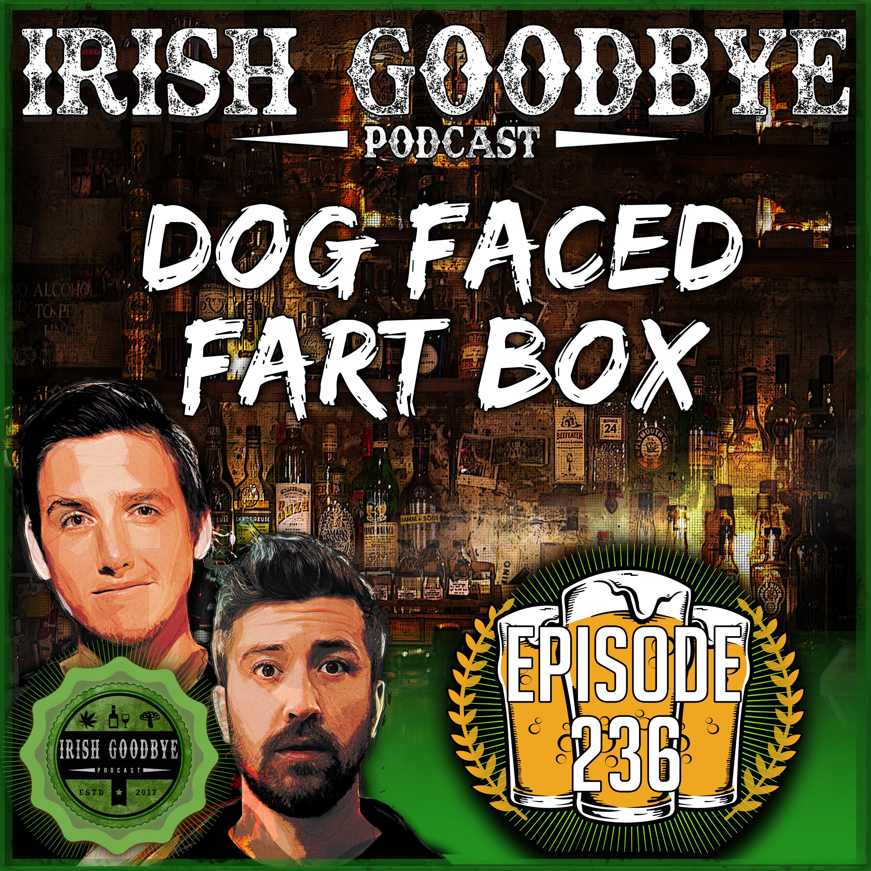 Episode #236 - Dog Faced Fart Box