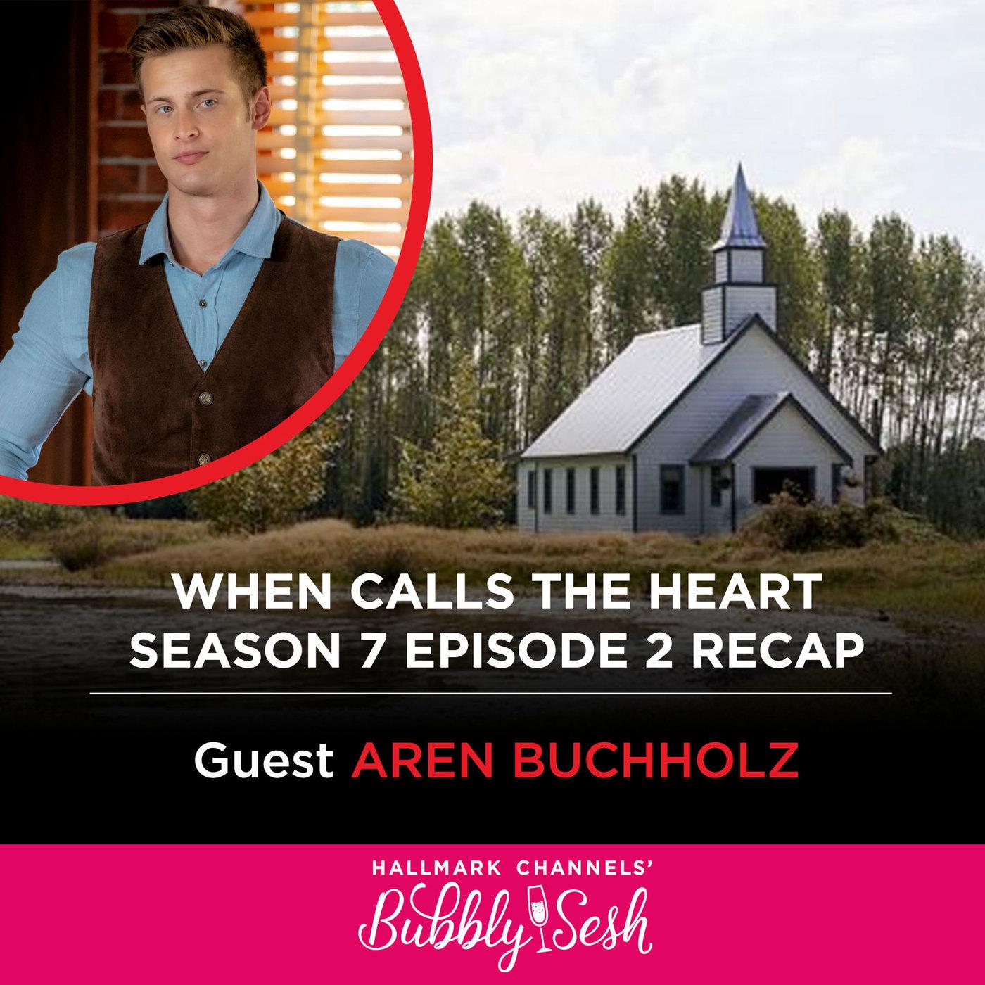 When Calls The Heart Season 7, Episode 2 Recap with Guest Aren Buchholz, Actor